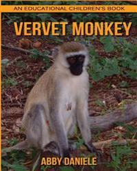 Vervet Monkey! an Educational Children's Book about Vervet Monkey with Fun Facts & Photos