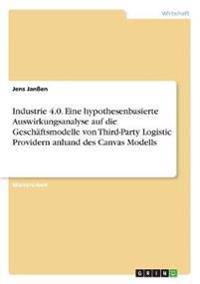 Industrie 4.0. Eine Hypothesenbasierte Auswirkungsanalyse Auf Die Geschaftsmodelle Von Third-Party Logistic Providern Anhand Des Canvas Modells