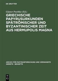 Griechische Papyrusurkunden Spätrömischer Und Byzantinischer Zeit Aus Hermupolis Magna