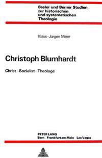Christoph Blumhardt: Christ - Sozialist - Theologe