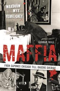 Maffia : från Capones Chicago till dagens Sverige
