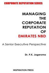 Managing the Corporate Reputation of Emirates Nbd: A Senior Executive Perspective