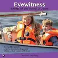 Eyewitness: Stories of the Power of Jesus