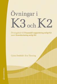 Övningar i K3 och K2 : övningsbok till Finansiell rapportering enligt K3 samt Årsredovisning enligt K2