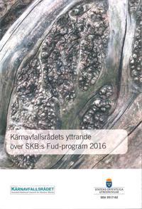 Kärnavfallsrådets yttrande över SKB:s Fud-program 2016. SOU 2017:62 : Yttrande från Kärnavfallsrådet