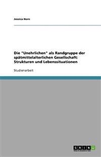 """Die """"Unehrlichen"""" ALS Randgruppe Der Spatmittelalterlichen Gesellschaft: Strukturen Und Lebenssituationen"""