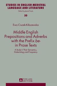 Middle English Prepositions and Adverbs with the Prefix be- in Prose Texts