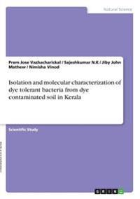 Isolation and Molecular Characterization of Dye Tolerant Bacteria from Dye Contaminated Soil in Kerala