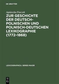 Zur Geschichte Der Deutsch-polnischen Und Polnisch-deutschen Lexikographie 1772–1868