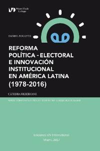 Reforma Politica-Electoral E Innovacion Institucional En America Latina (1978-2016)