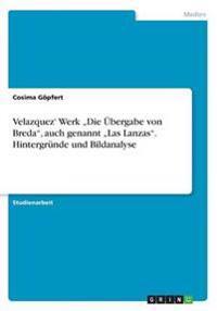 Velazquez' Werk -Die Ubergabe Von Breda-, Auch Genannt -Las Lanzas-. Hintergrunde Und Bildanalyse