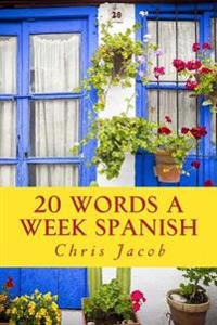 20 Words a Week Spanish: 20 Palabras Cada Semana