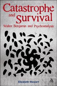 Catastrophe and Survival: Walter Benjamin and Psychoanalysis