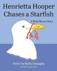 Henrietta Hooper Chases a Starfish: A Field Mouse Story