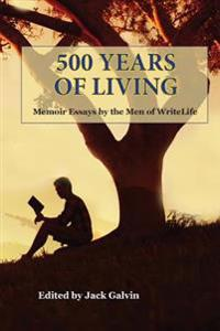 500 Years of Living: Memoir Essays by the Men of Writelife