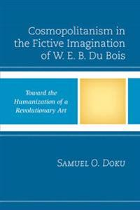 Cosmopolitanism in the Fictive Imagination of W. E. B. Du Bois