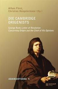 Die Cambridge Origenists: George Rusts Letter of Resolution Concerning Origen and the Chief of His Opinions