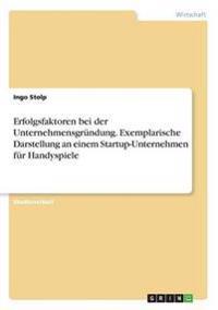 Erfolgsfaktoren Bei Der Unternehmensgrundung. Exemplarische Darstellung an Einem Startup-Unternehmen Fur Handyspiele