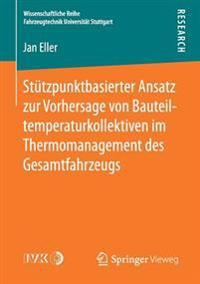 St tzpunktbasierter Ansatz Zur Vorhersage Von Bauteiltemperaturkollektiven Im Thermomanagement Des Gesamtfahrzeugs