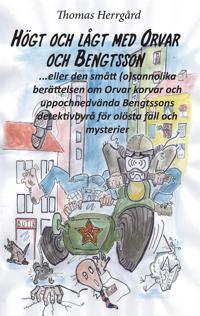 Högt och lågt med Orvar och Bengtsson: Den smått (o)sannolika historien om Orvar korvar och uppochnedvända Bengtssons detektivbyrå för olösta fall och mysterier