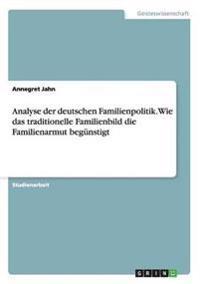 Analyse Der Deutschen Familienpolitik. Wie Das Traditionelle Familienbild Die Familienarmut Begunstigt