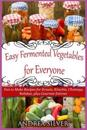 Easy Fermented Vegetables for Everyone: Fun to Make Recipes for Krauts, Kimchis, Chutneys, Relishes, Plus Gourmet Entrees
