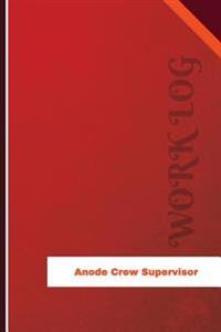 Anode Crew Supervisor Work Log: Work Journal, Work Diary, Log - 126 Pages, 6 X 9 Inches