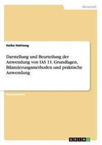 Darstellung Und Beurteilung Der Anwendung Von IAS 11. Grundlagen, Bilanzierungsmethoden Und Praktische Anwendung
