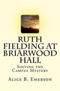 Ruth Fielding at Briarwood Hall: Solving the Campus Mystery