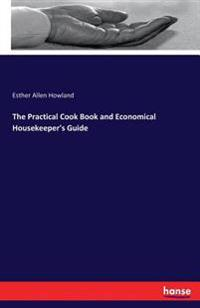 The Practical Cook Book and Economical Housekeeper's Guide
