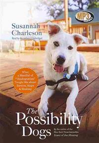 """The Possibility Dogs: What a Handful of """"Unadoptables"""" Taught Me about Service, Hope, & Healing"""
