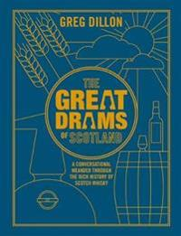 Greatdrams of scotland - a conversational meander through the rich history