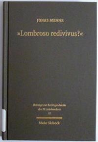 Lombroso Redivivus?: Biowissenschaften, Kriminologie Und Kriminalpolitik Von 1876 Bis in Die Gegenwart