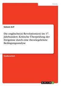 Die Englische(n) Revolution(en) Im 17. Jahrhundert. Kritische Uberprufung Der Ereignisse Durch Eine Theoriegeleitete Bedingungsanalyse