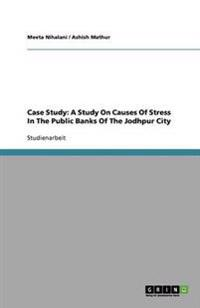 Case Study: A Study on Causes of Stress in the Public Banks of the Jodhpur City