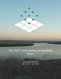 The 2017 AAAI Spring Symposium Series