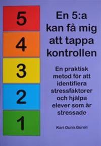 """En """"5:a"""" kan få mig att tappa kontrollen! En praktisk metod för att identifiera stressfaktorer och hjälpa elever som är stressade"""