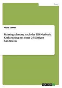Trainingsplanung Nach Der Ilb-Methode. Krafttraining Mit Einer 25-Jahrigen Kandidatin