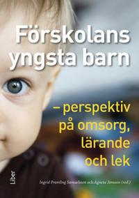 Förskolans yngsta barn : perspektiv på omsorg, lärande och lek