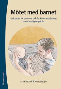 Mötet med barnet : fysioterapi för barn med svår funktionsnedsättning ur ett familjeperspektiv