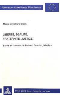 Liberte, Egalite, Fraternite, Justice!: La Vie Et L'Oeuvre de Richard Overton, Niveleur
