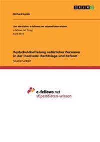 Restschuldbefreiung Naturlicher Personen in Der Insolvenz. Rechtslage Und Reform