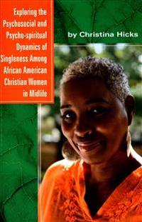 Exploring the Psychosocial and Psycho-Spiritual Dynamics of Singleness Among African American Christian Women in Midlife