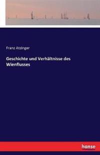 Geschichte Und Verhaltnisse Des Wienflusses