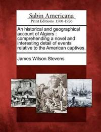 An Historical and Geographical Account of Algiers