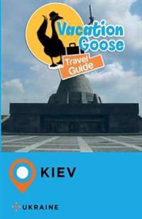 Vacation Goose Travel Guide Kiev Ukraine