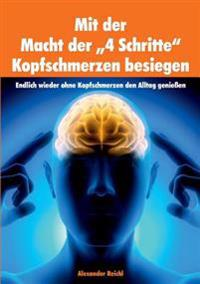 Mit der Macht der 4 Schritte Kopfschmerzen besiegen