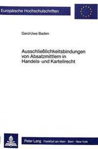 Ausschliesslichkeitsbindungen Von Absatzmittlern in Handels- Und Kartellrecht: Entstehung Und Kontrollierbarkeit Nach 18 Gwb