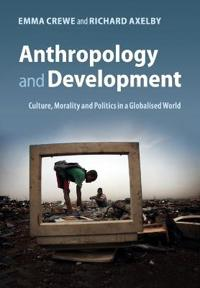 Anthropology and development - culture, morality and politics in a globalis