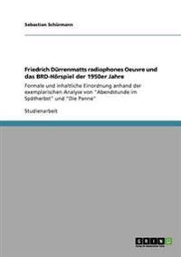 Friedrich Durrenmatts Radiophones Oeuvre Und Das Brd-Horspiel Der 1950er Jahre